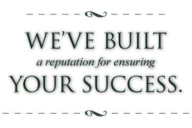 We've built a reputation for ensuring your success.